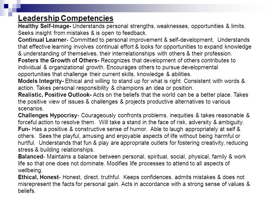Leadership Competencies Healthy Self-Image- Understands personal strengths, weaknesses, opportunities & limits. Seeks insight from mistakes & is open