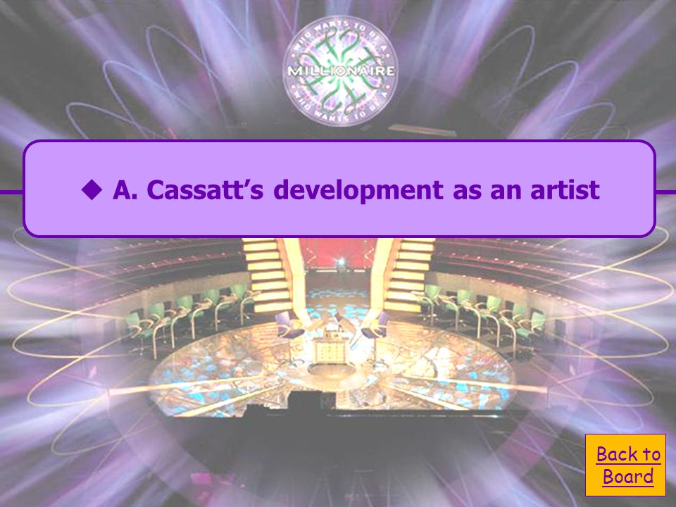  A. Cassatt's development A. Cassatt's development as an artist  B. the mother-child B. the mother-child theme in Cassatt's work  D. why Cassatt is