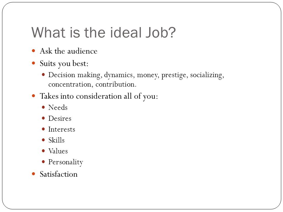 What is the ideal Job.