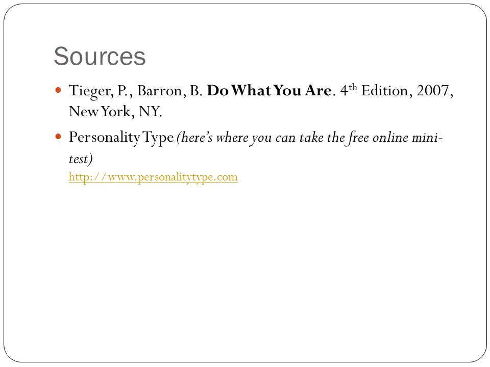 Sources Tieger, P., Barron, B. Do What You Are. 4 th Edition, 2007, New York, NY.