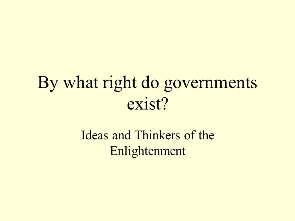 By what right do governments exist Ideas and Thinkers of the Enlightenment