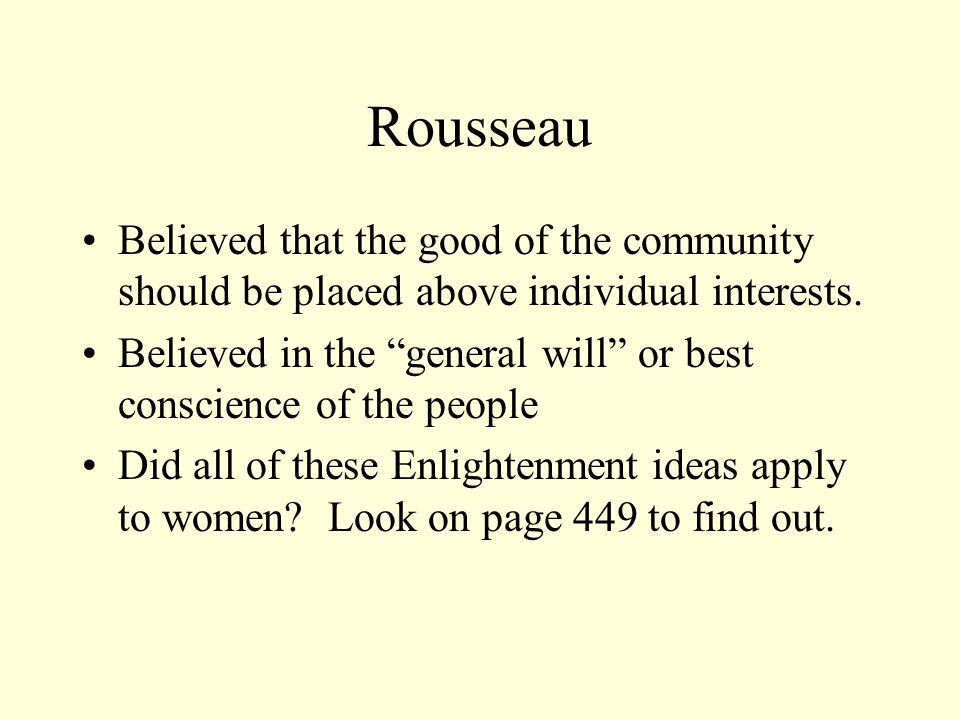 Rousseau Believed that the good of the community should be placed above individual interests.