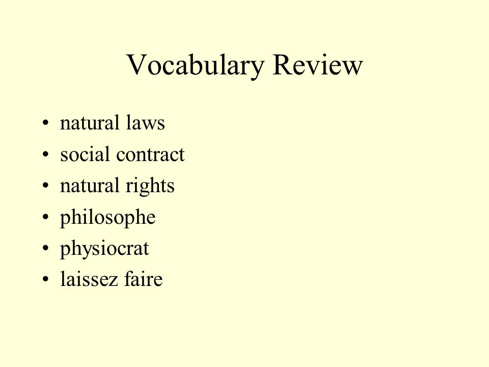 Vocabulary Review natural laws social contract natural rights philosophe physiocrat laissez faire
