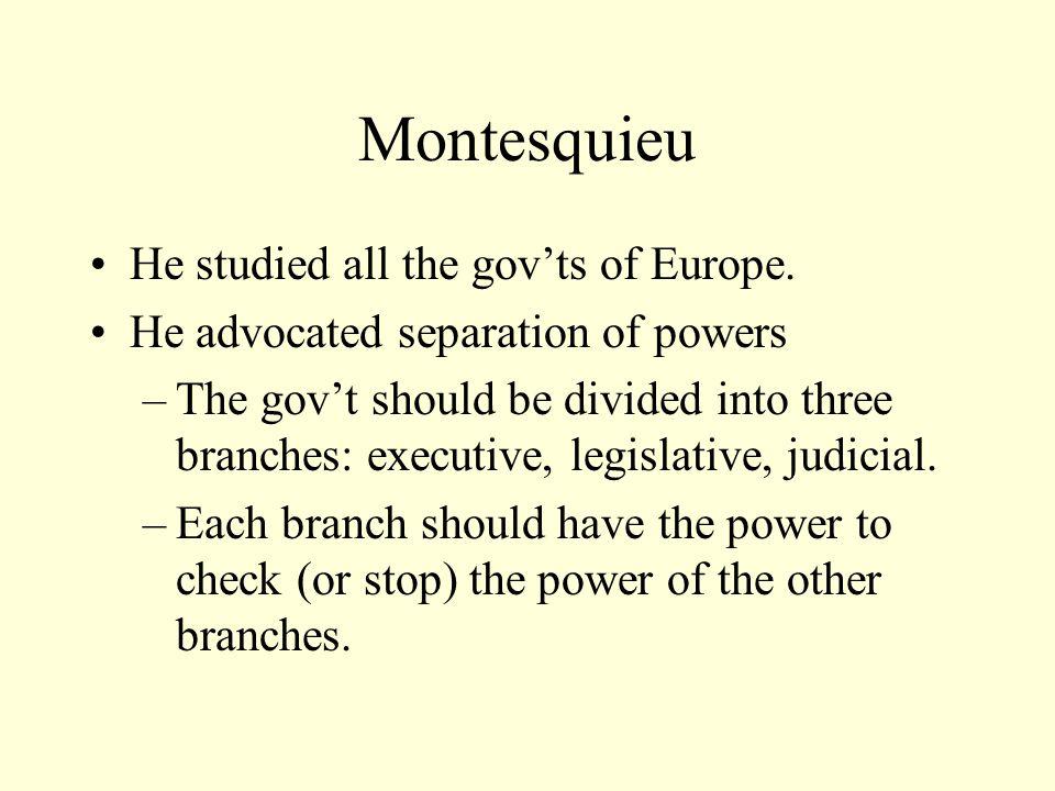 Montesquieu He studied all the gov'ts of Europe.