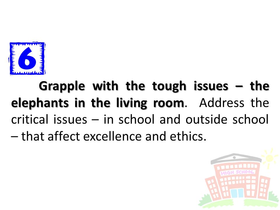 Grapple with the tough issues – the elephants in the living room Grapple with the tough issues – the elephants in the living room.