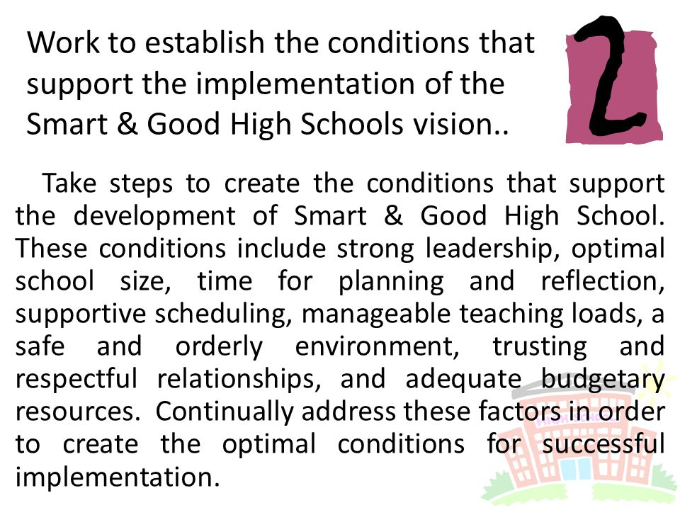 Work to establish the conditions that support the implementation of the Smart & Good High Schools vision..