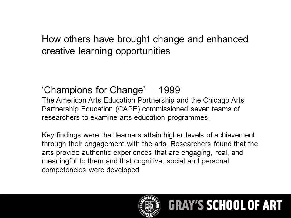 'Champions for Change' The American Arts Education Partnership and the Chicago Arts Partnership Education (CAPE) commissioned seven teams of researchers to examine arts education programmes.