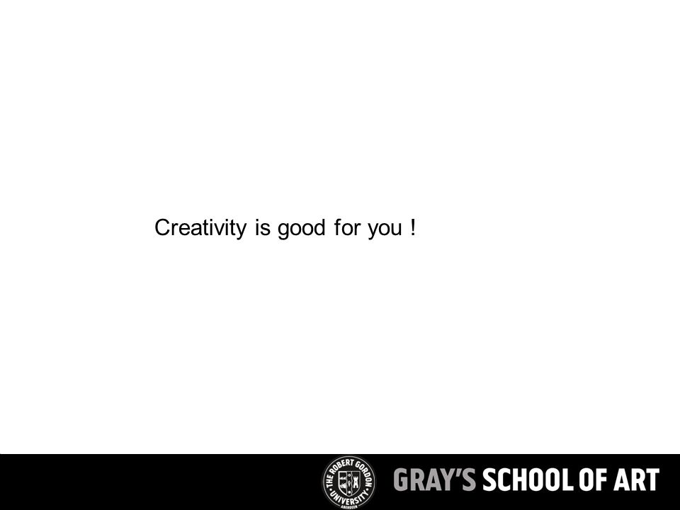 Creativity is good for you !