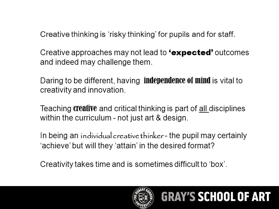 Creative thinking is 'risky thinking' for pupils and for staff.