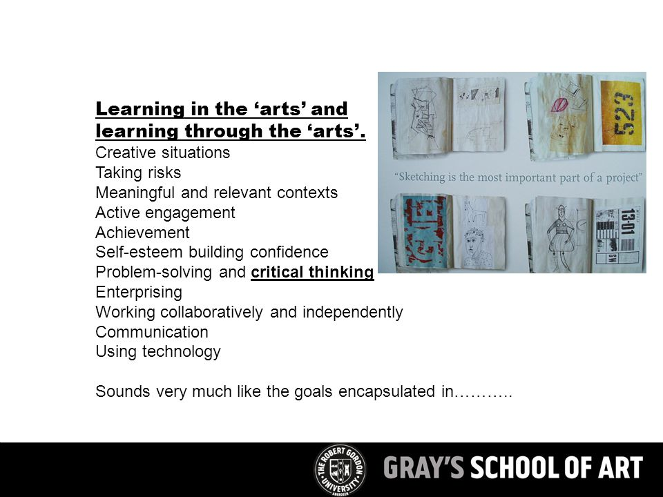 Learning in the 'arts' and learning through the 'arts'. Creative situations Taking risks Meaningful and relevant contexts Active engagement Achievemen