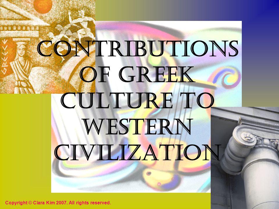 Contributions of Greek Culture to Western Civilization Copyright © Clara Kim 2007.