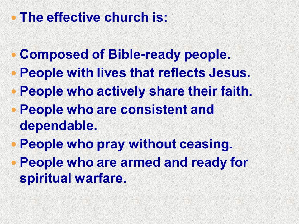 The effective church is: Composed of Bible-ready people.
