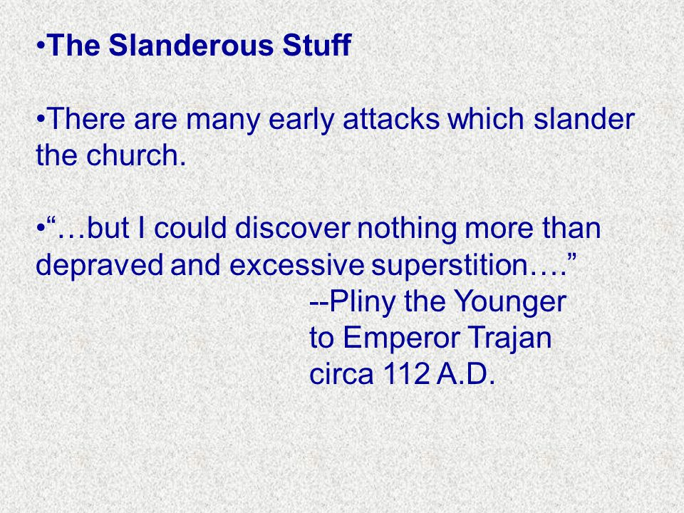 The Slanderous Stuff There are many early attacks which slander the church.