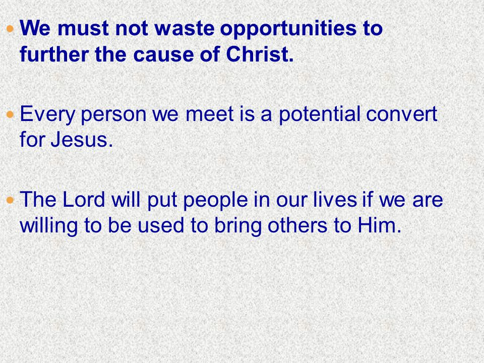 We must not waste opportunities to further the cause of Christ.