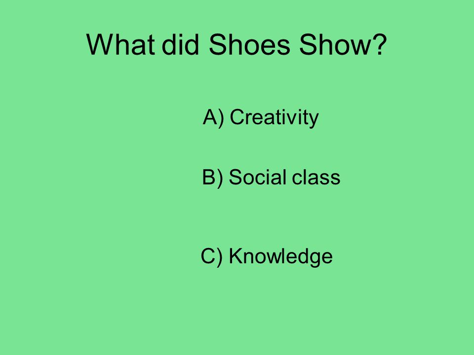 What did Shoes Show A) Creativity B) Social class C) Knowledge