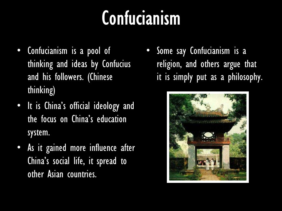 Confucianism Confucianism is a pool of thinking and ideas by Confucius and his followers. (Chinese thinking) It is China's official ideology and the f
