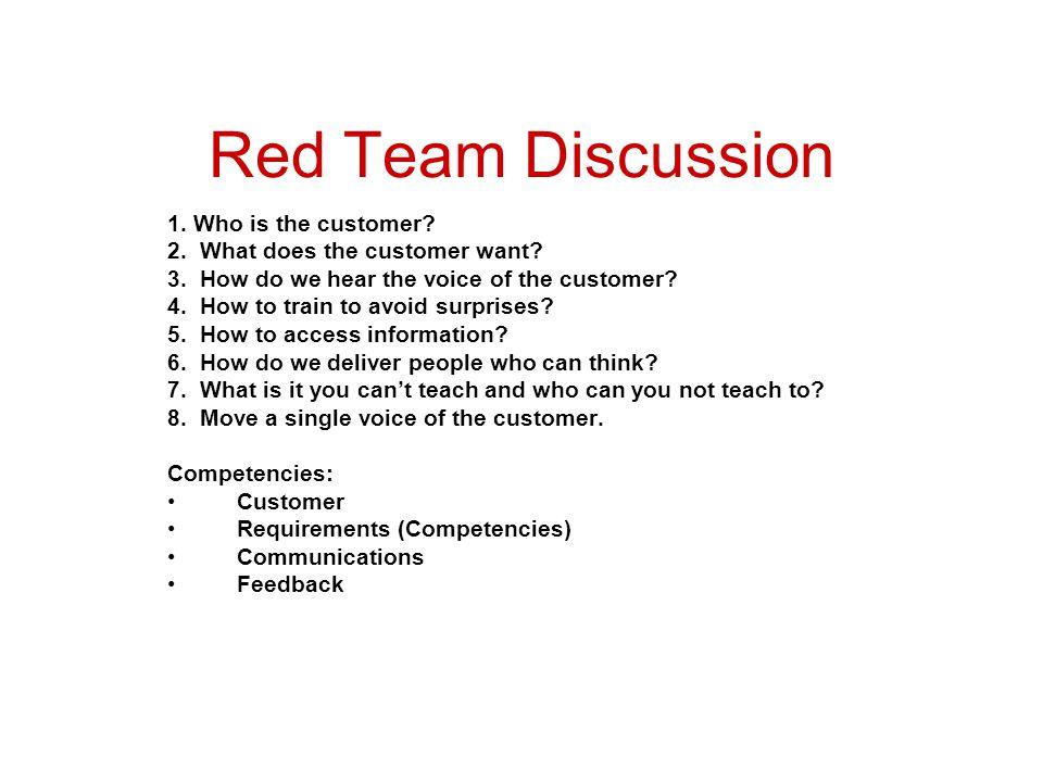 Red Team Discussion 1. Who is the customer. 2. What does the customer want.