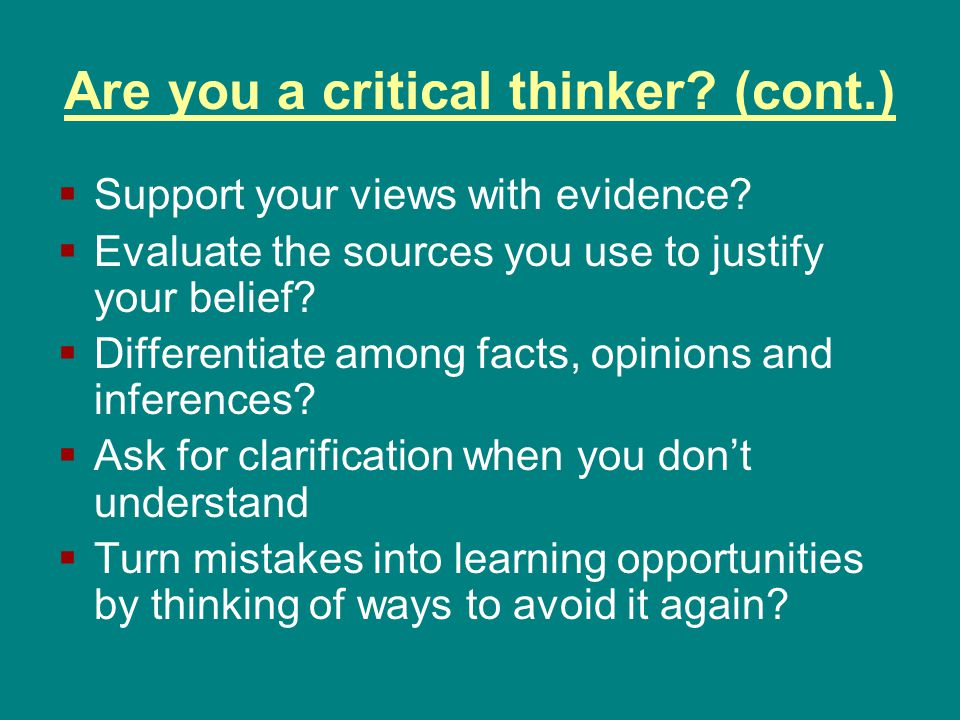 Are you a critical thinker. (cont.)  Support your views with evidence.