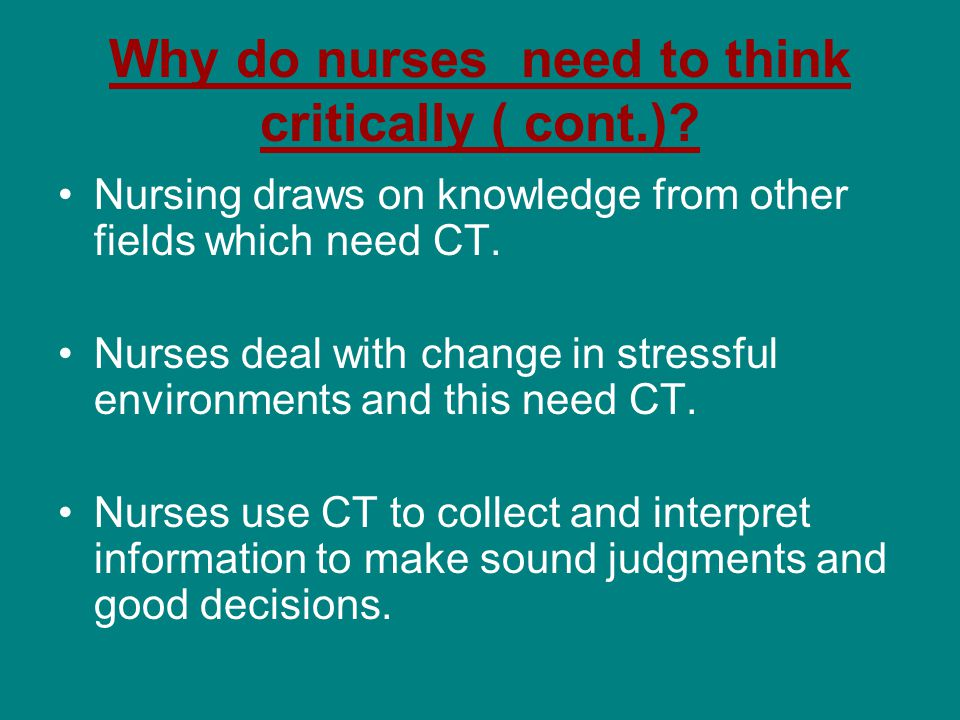 Why do nurses need to think critically ( cont.).