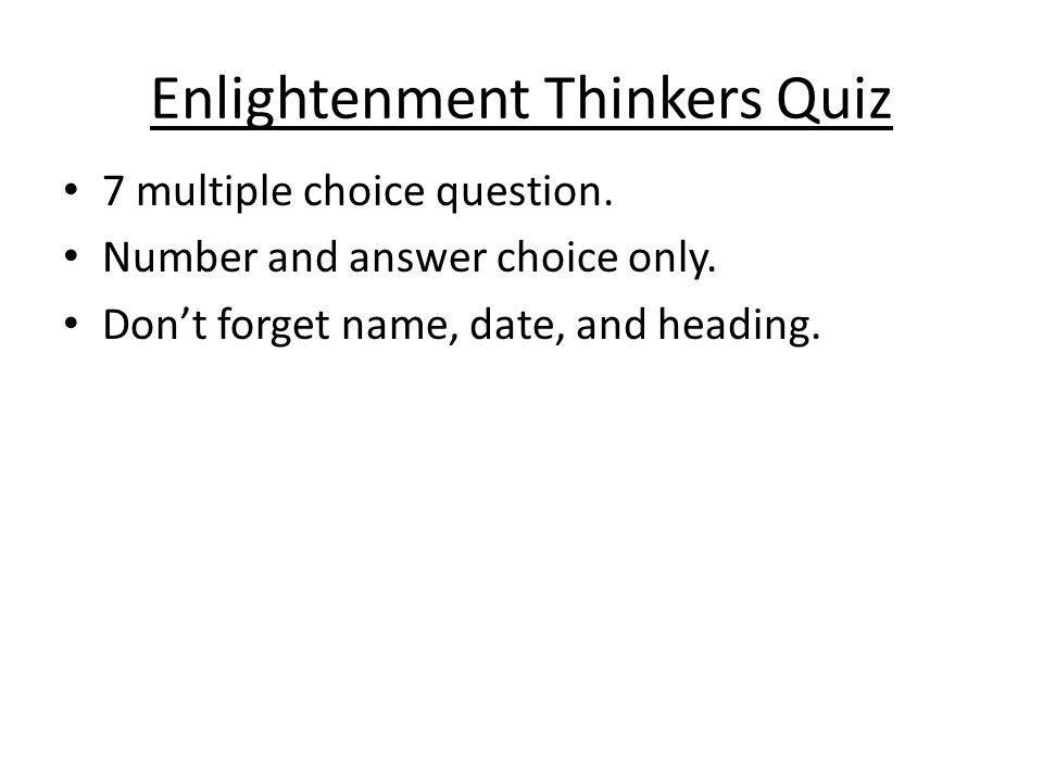 Enlightenment Thinkers Quiz 7 multiple choice question. Number and answer choice only. Don't forget name, date, and heading.