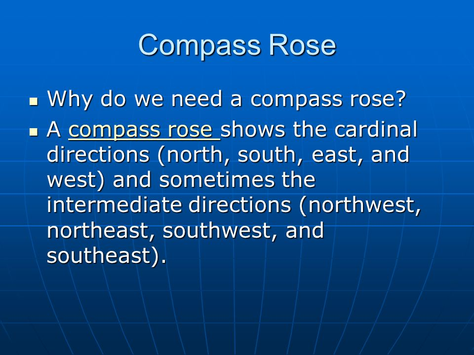 Compass Rose Why do we need a compass rose.Why do we need a compass rose.