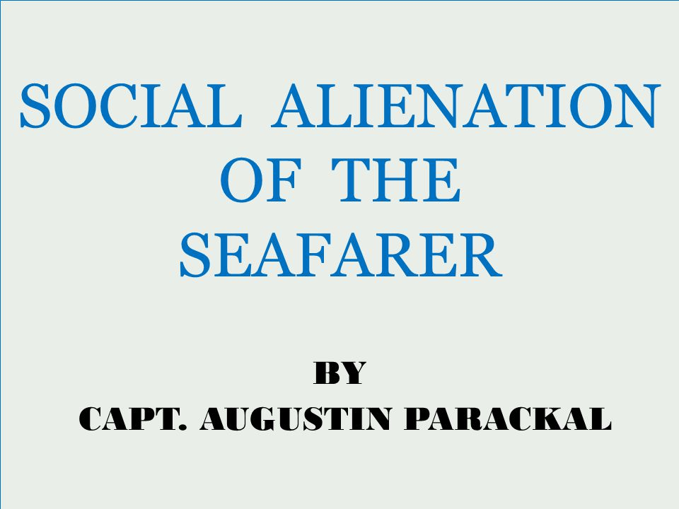 SOCIAL ALIENATION OF THE SEAFARER BY CAPT. AUGUSTIN PARACKAL