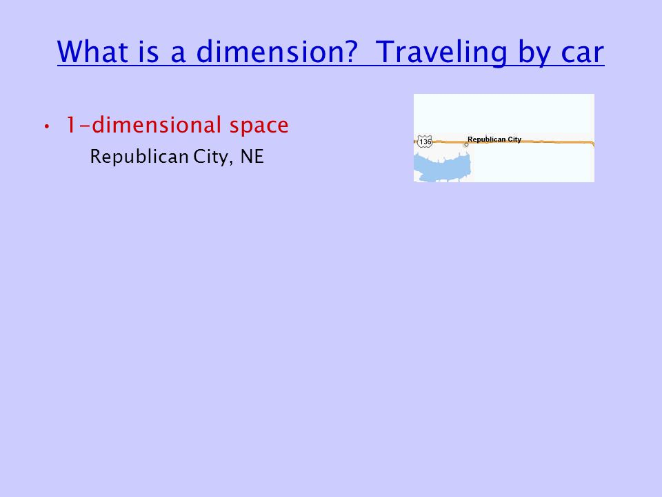 What is a dimension Traveling by car 1-dimensional space Republican City, NE
