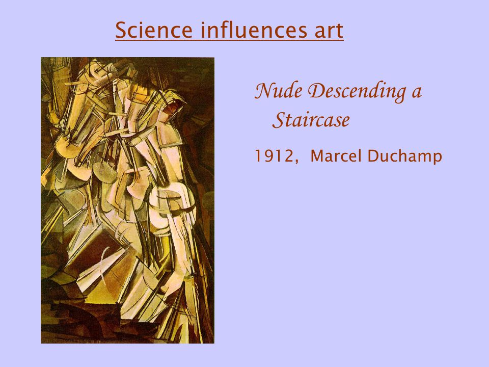 Nude Descending a Staircase 1912, Marcel Duchamp Science influences art