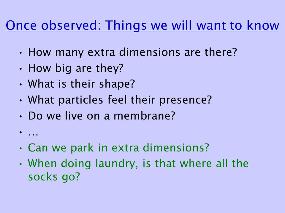 Once observed: Things we will want to know How many extra dimensions are there.