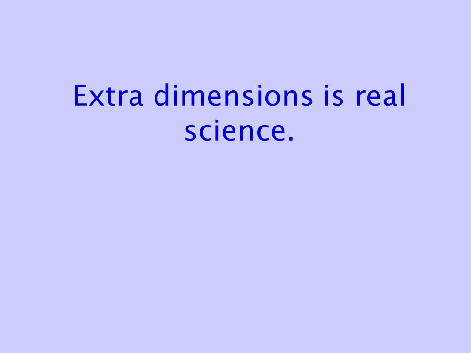 Extra dimensions is real science.