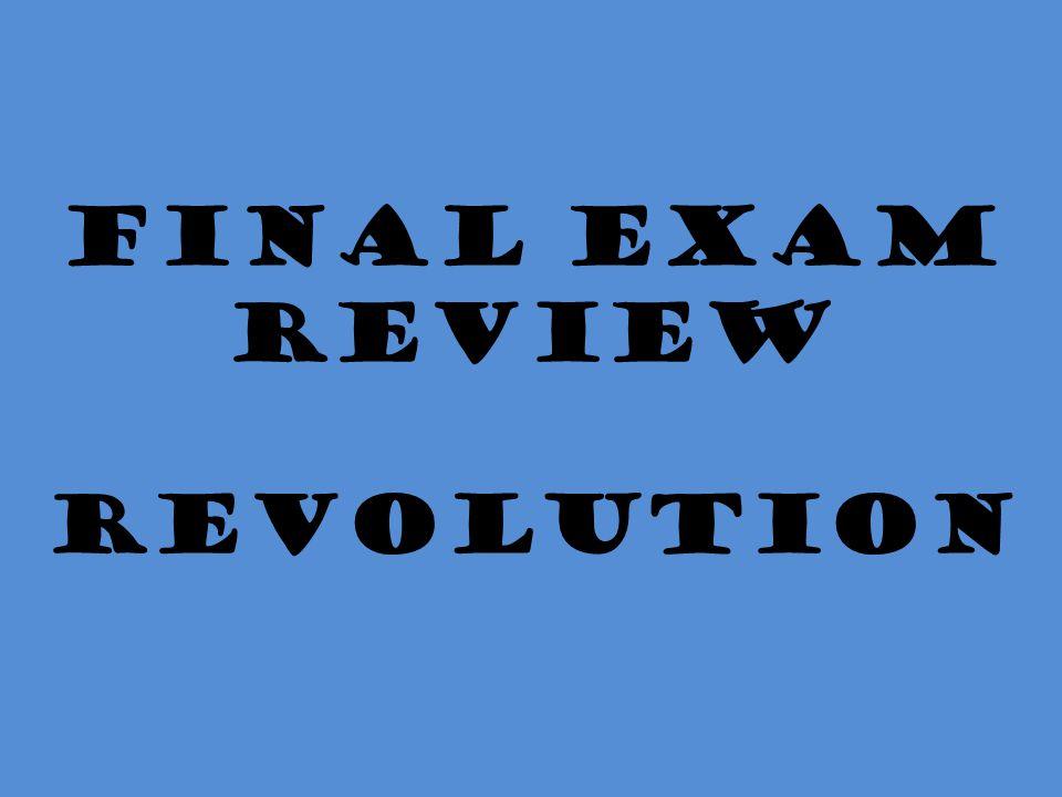 Final Exam Review Revolution