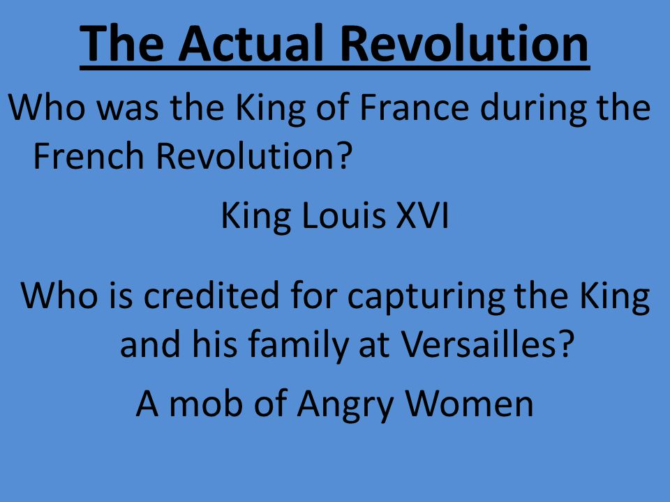 The Actual Revolution Who was the King of France during the French Revolution.