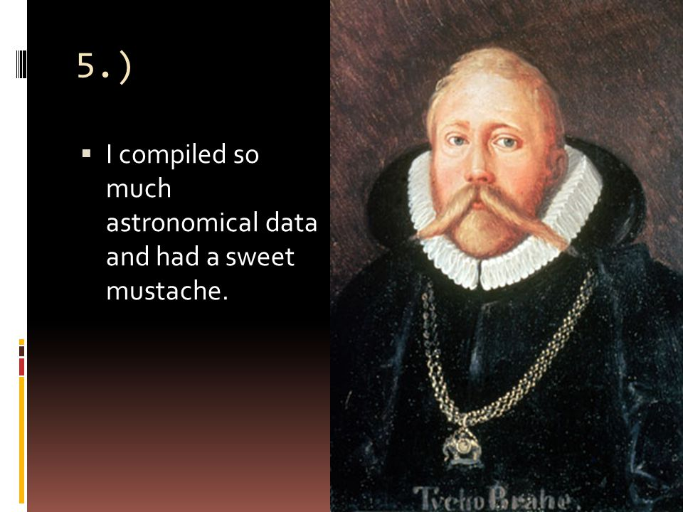 5.)  I compiled so much astronomical data and had a sweet mustache.