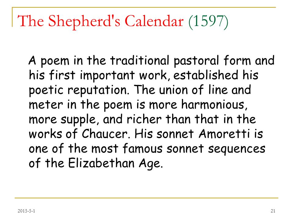 The Shepherd s Calendar (1597) A poem in the traditional pastoral form and his first important work, established his poetic reputation.