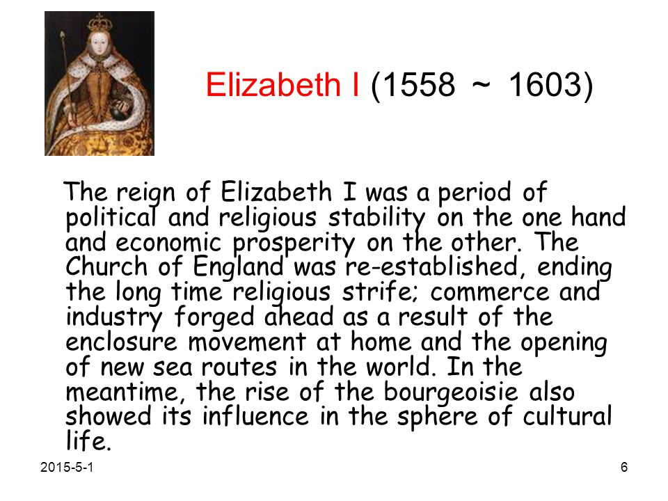 Elizabeth I (1558 ~ 1603) The reign of Elizabeth I was a period of political and religious stability on the one hand and economic prosperity on the other.