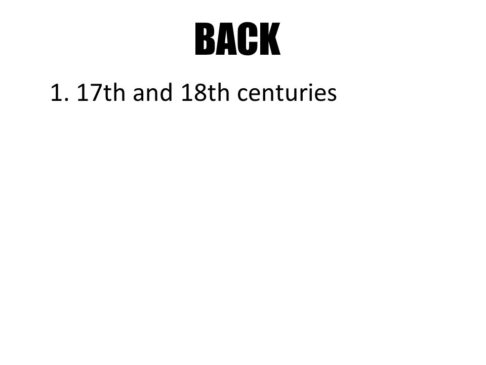 BACK 1. 17th and 18th centuries