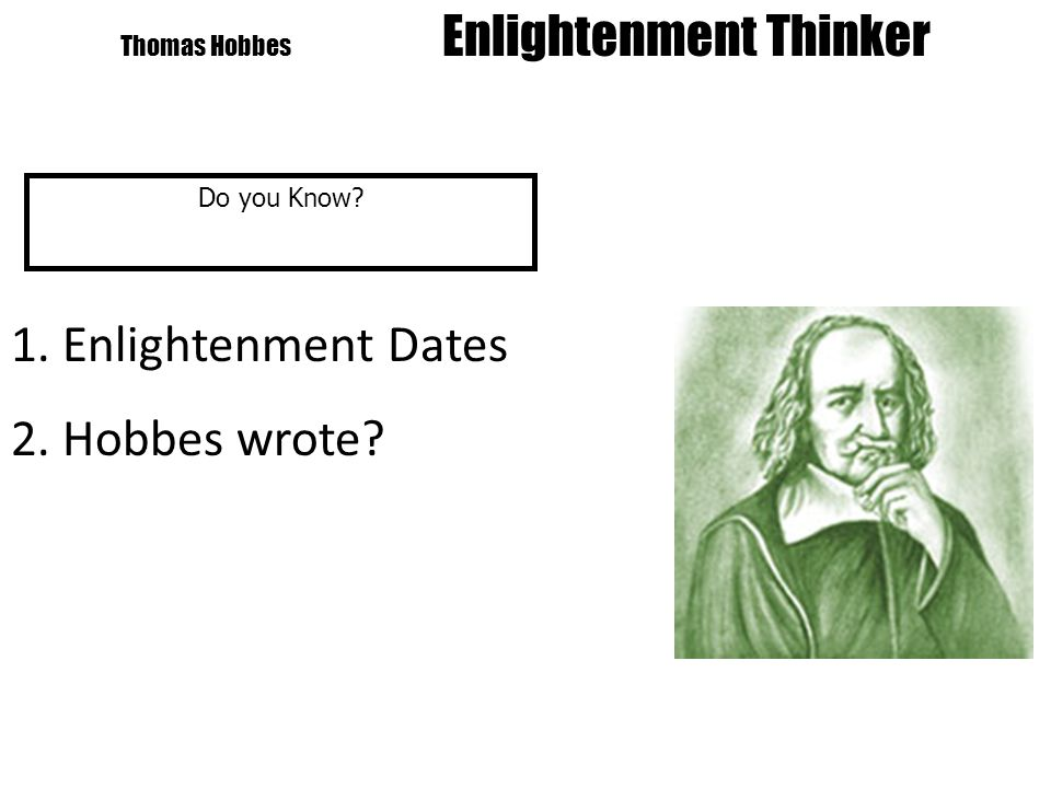 Thomas Hobbes Enlightenment Thinker Do you Know 1. Enlightenment Dates 2. Hobbes wrote