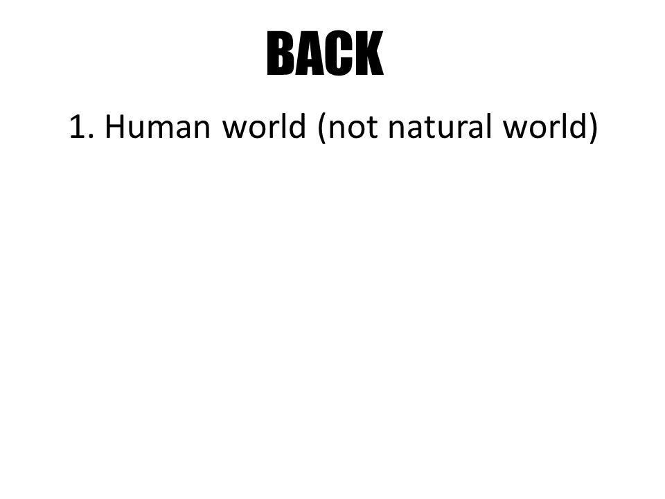 BACK 1. Human world (not natural world)