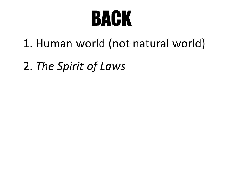 BACK 1. Human world (not natural world) 2. The Spirit of Laws