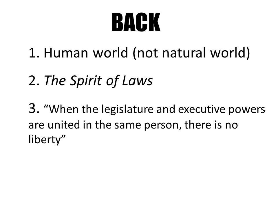 BACK 1. Human world (not natural world) 2. The Spirit of Laws 3.