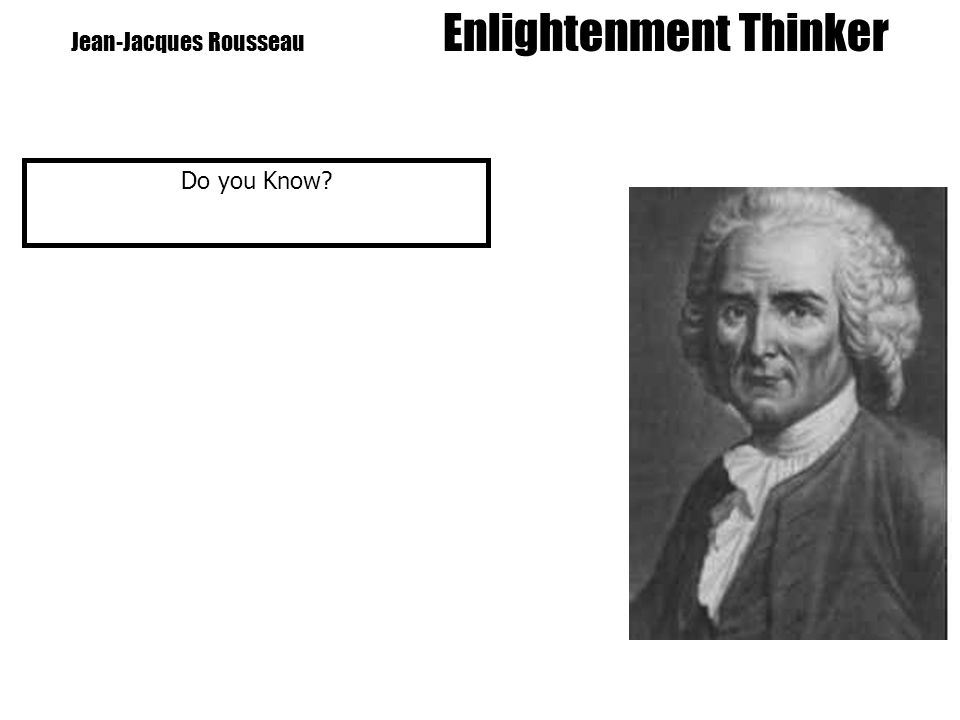 Jean-Jacques Rousseau Enlightenment Thinker Do you Know