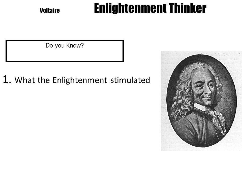 Voltaire Enlightenment Thinker Do you Know 1. What the Enlightenment stimulated