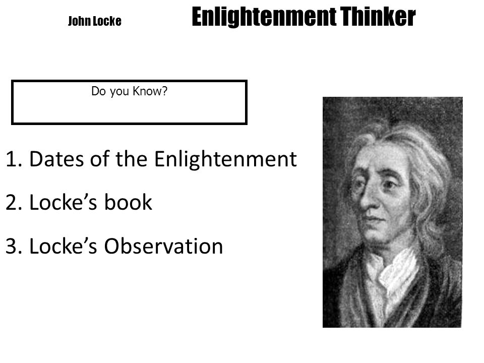 John Locke Enlightenment Thinker Do you Know. 1. Dates of the Enlightenment 2.