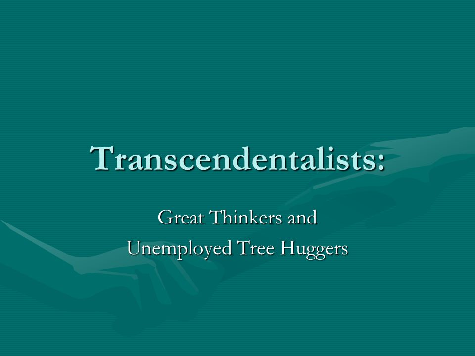 Transcendentalists: Great Thinkers and Unemployed Tree Huggers
