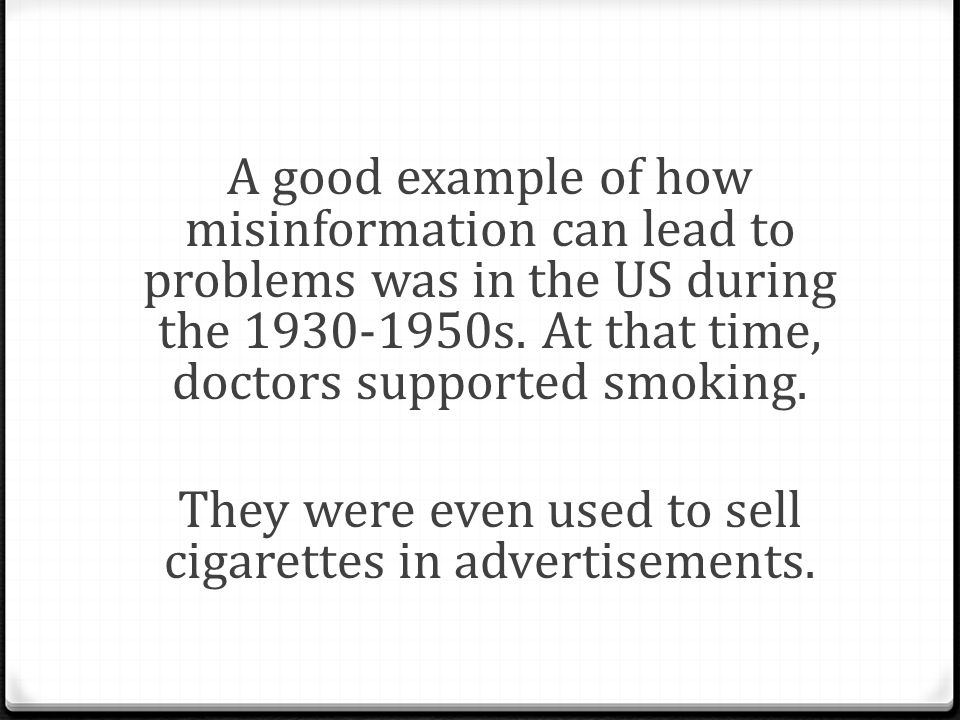 A good example of how misinformation can lead to problems was in the US during the 1930-1950s.