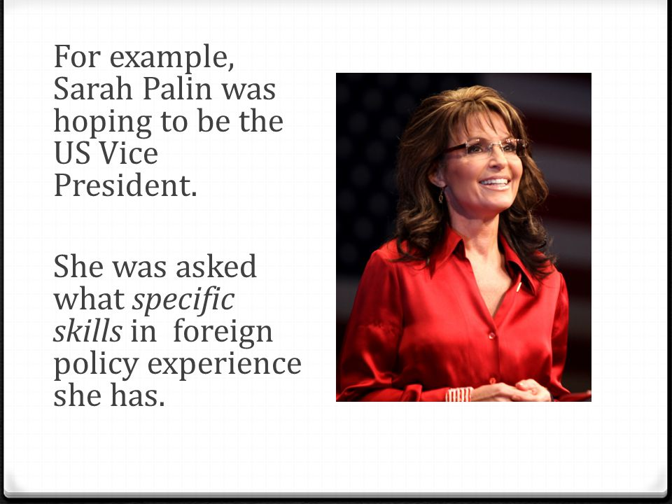 For example, Sarah Palin was hoping to be the US Vice President.