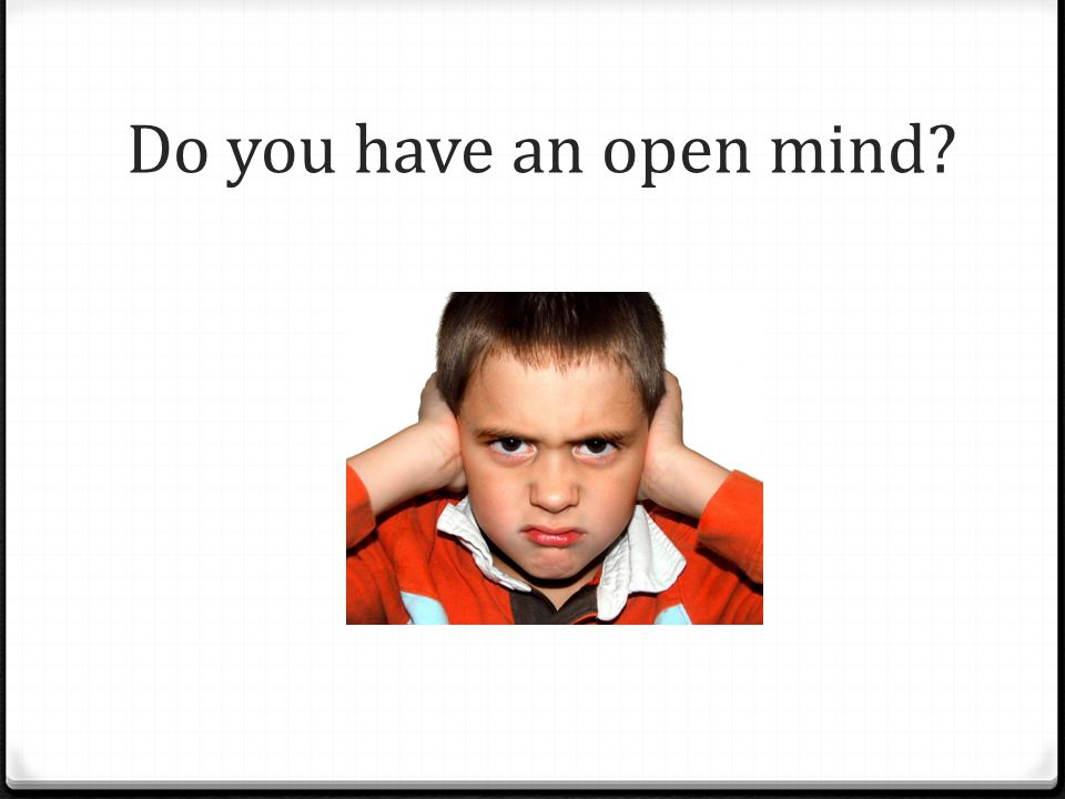 Do you have an open mind