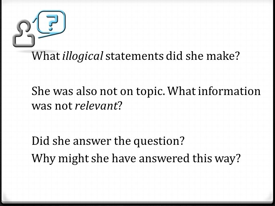 What illogical statements did she make. She was also not on topic.