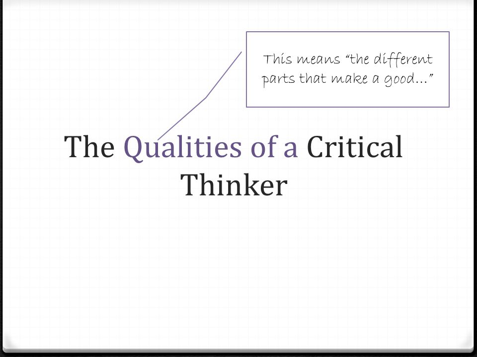 The Qualities of a Critical Thinker This means the different parts that make a good…