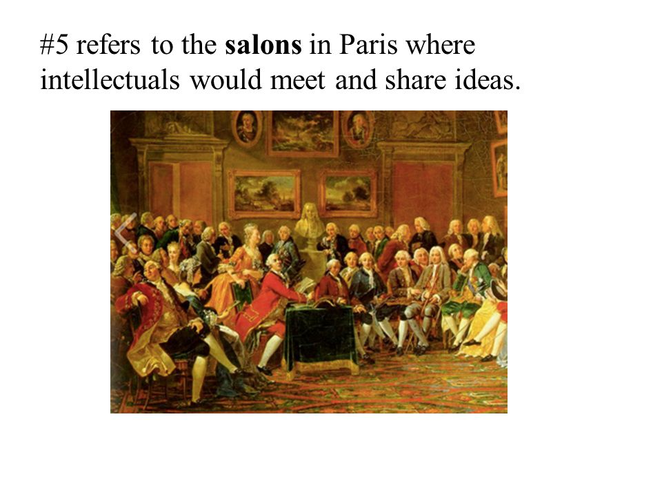 #5 refers to the salons in Paris where intellectuals would meet and share ideas.